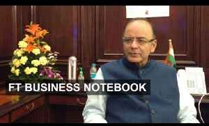 India's Economic Reform - Interview with Arun Jaitley | FT Business Notebook [Video]