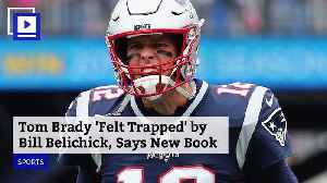 Tom Brady 'Felt Trapped' by Bill Belichick, Says New Book [Video]