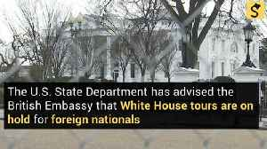 White House Tours for British Nationals 'On Hold' [Video]