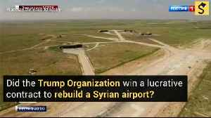 Did the Trump Organization Win a Lucrative Contract to Rebuild a Syrian Airport? [Video]