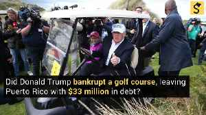Did Donald Trump Bankrupt a Golf Course, Leaving Puerto Rico with $33 Million in Debt? [Video]