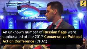 Pro-Trump' Russian Flags Confiscated at CPAC [Video]