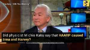 Did Physicist Michio Kaku Say HAARP Caused Irma and Harvey? [Video]