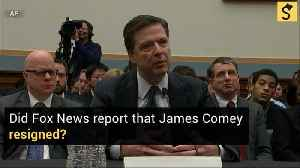 Did Fox News Report That James Comey Resigned? [Video]