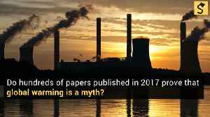 Do Hundreds of Papers Published in 2017 'Prove' That Global Warming is a Myth? [Video]