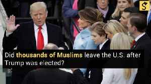 Did Thousands of Muslims Leave the United States After Trump's Election? [Video]