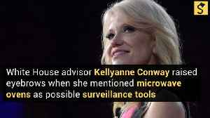 Kellyanne Conway Explains Microwave Oven Surveillance Remarks [Video]
