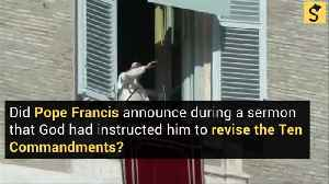 Pope Francis: 'God Has Instructed Me to Revise the Ten Commandments'? [Video]