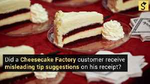 Did a Cheesecake Factory Customer Receive Misleading 'Tip Suggestions' on His Receipt? [Video]