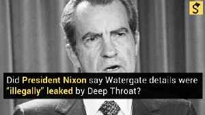 Did President Nixon Say Watergate Details Were 'Illegally' Leaked by Deep Throat? [Video]