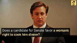 United States Senate Candidate Favors a Woman's Right to Cook Him Dinner? [Video]