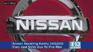 Nissan Recalls 240K Cars, SUVs Due To Risk Of Fire [Video]