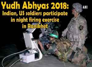 Yudh Abhyas 2018: Indian, US soldiers participate in night firing exercise in Ranikhet [Video]