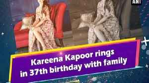 Kareena Kapoor rings in 37th birthday with family [Video]