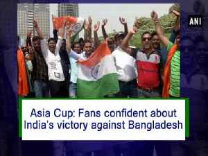Asia Cup: Fans confident about India's victory against Bangladesh [Video]