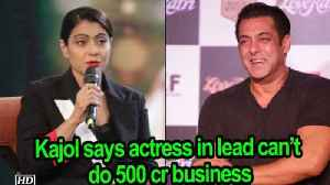 Films with actress in lead can't do 500 cr business: Kajol [Video]