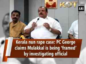 Kerala nun rape case: PC George claims Mulakkal is being 'framed' by investigating official [Video]