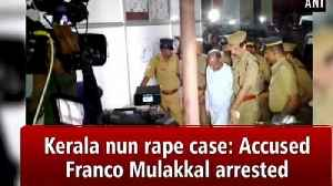 Kerala nun rape case: Accused Franco Mulakkal arrested [Video]