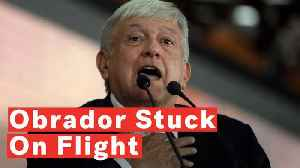 Mexico's President-Elect Obrador Stuck For Hours on Commercial Flight [Video]