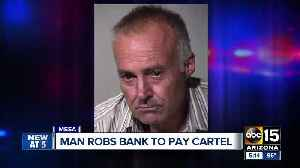 Man robs Mesa bank to pay debt to Mexican cartel [Video]