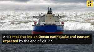 Massive Indian Ocean Earthquake and Tsunami Expected by the End of 2017? [Video]