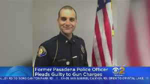 Former Pasadena Police Officer Pleads Guilty To Selling Guns Illegally [Video]