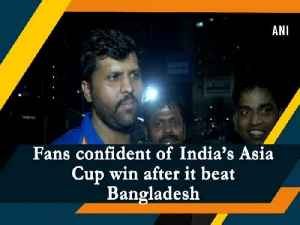 Fans confident of India's Asia Cup win after it beat Bangladesh [Video]