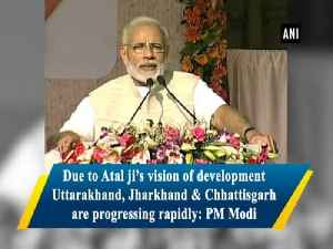 Due to Atal ji's vision of development Uttarakhand, Jharkhand & Chhattisgarh are progressing rapidly: PM Modi [Video]