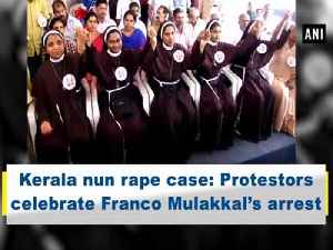Kerala nun rape case: Protestors celebrate Franco Mulakkal's arrest [Video]