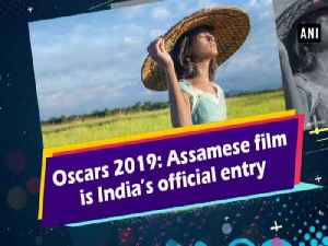 Oscars 2019: Assamese film is India's official entry [Video]