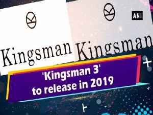 'Kingsman 3' to release in 2019 [Video]