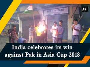 India celebrates its win against Pak in Asia Cup 2018 [Video]