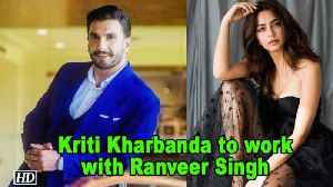 Kriti Kharbanda gets a Chance to work with Ranveer Singh [Video]