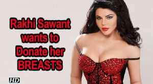 Rakhi Sawant wants to Donate her BREASTS [Video]