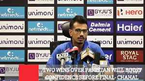 Two Wins Over Pakistan Will Boost Confidence Before Final- Chahal [Video]