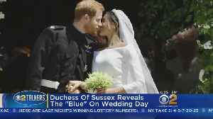 Duchess of Sussex Reveals The 'Blue' On Wedding Day [Video]