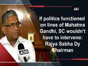 If politics functioned on lines of Mahatma Gandhi, SC wouldn't have to intervene: Rajya Sabha Dy Chairman [Video]
