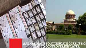 Aadhar Made To Attenuate Corruption, Lead To Controversies Later [Video]