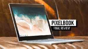 Google Pixelbook - The Final Review [Video]