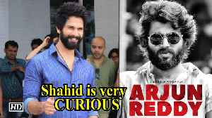 """Shahid Kapoor is CURIOUS to start """"Arjun Reddy"""" REMAKE [Video]"""