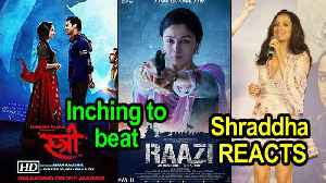 Shraddha REACTS, 'STREE' inching to beat Alia's 'RAAZI' [Video]