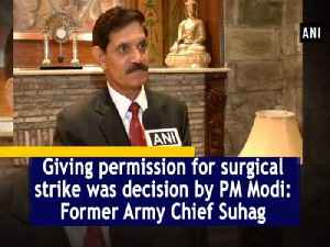 Giving permission for surgical strike was decision by PM Modi: Former Army Chief Suhag [Video]