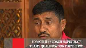 Former U-16 Coach Hopeful Of Team's Qualification For The WC [Video]