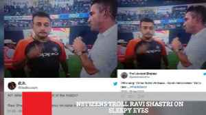 Netizens Troll Ravi Shastri On Sleepy Eyes [Video]