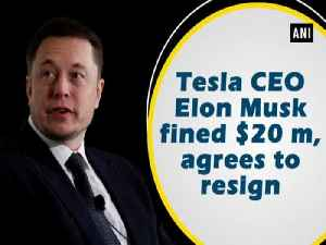 News video: Tesla CEO Elon Musk fined $20 m, agrees to resign