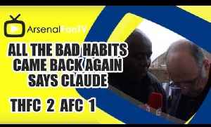 All the bad Habits came back again says Claude - Tottenham 2 Arsenal 1 [Video]