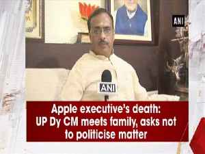 Apple executive's death: UP Dy CM meets family, asks not to politicise matter [Video]