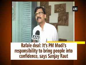 Rafale deal: It's PM Modi's responsibility to bring people into confidence, says Sanjay Raut [Video]