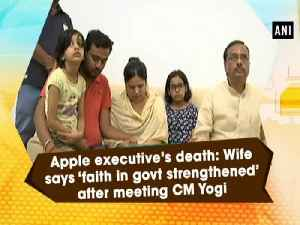 Apple executive's death: Wife says 'faith in govt strengthened' after meeting CM Yogi [Video]