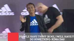 People Have Trust In Me, I Will Have To Do Something- Hima Das [Video]